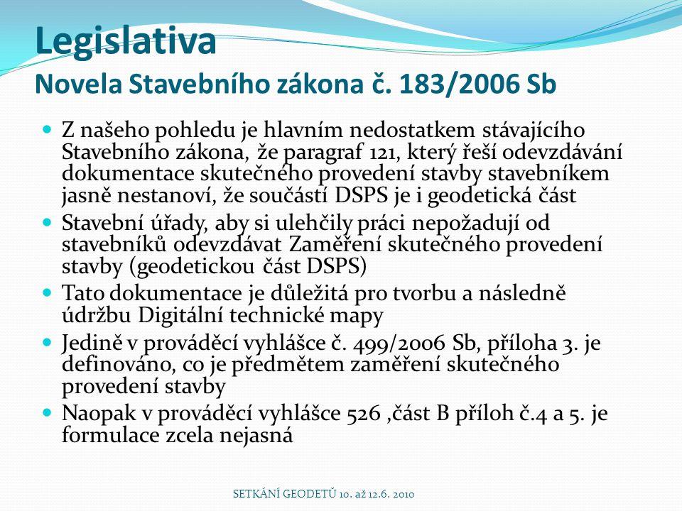 Legislativa Novela Stavebního zákona č. 183/2006 Sb Z našeho pohledu je hlavním nedostatkem stávajícího Stavebního zákona, že paragraf 121, který řeší