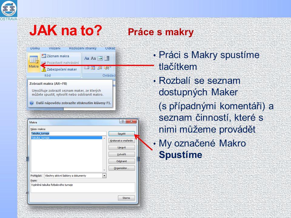 Práci s Makry spustíme tlačítkem Rozbalí se seznam dostupných Maker (s případnými komentáři) a seznam činností, které s nimi můžeme provádět My označené Makro Spustíme Práce s makry JAK na to?