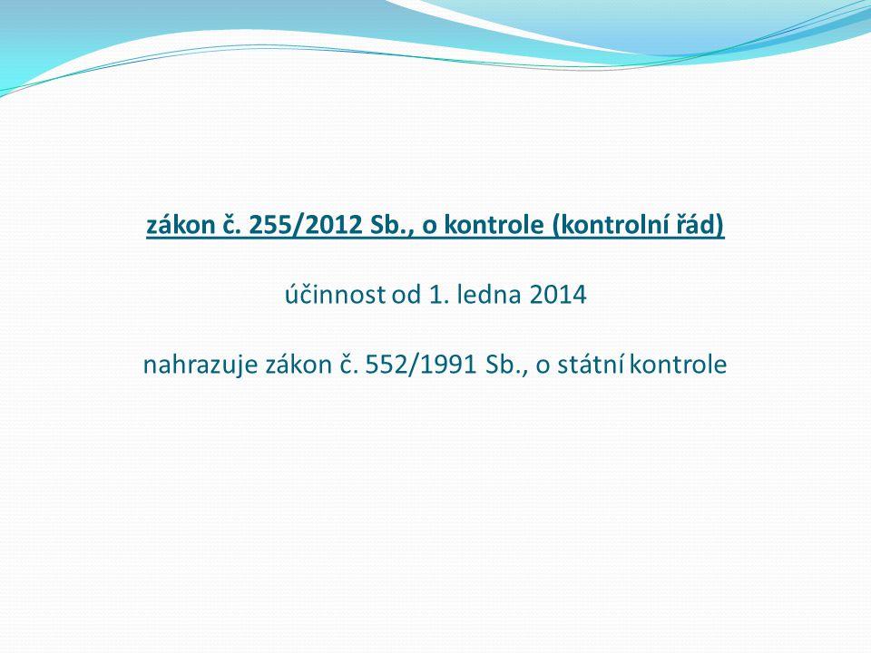 zákon č. 255/2012 Sb., o kontrole (kontrolní řád) účinnost od 1. ledna 2014 nahrazuje zákon č. 552/1991 Sb., o státní kontrole