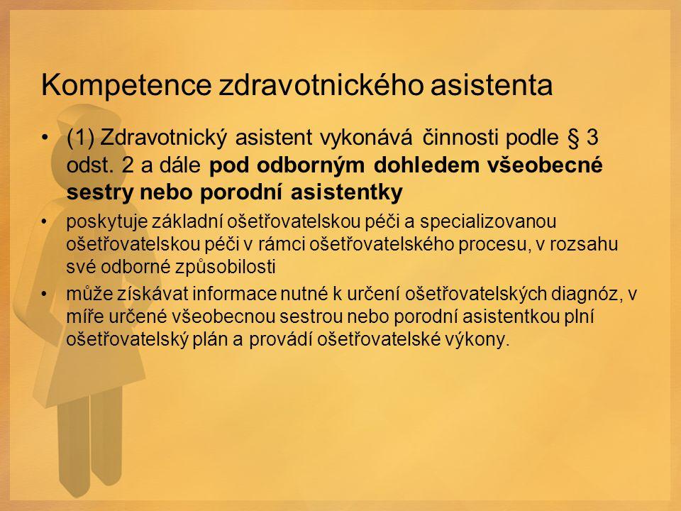 Kompetence zdravotnického asistenta (1) Zdravotnický asistent vykonává činnosti podle § 3 odst. 2 a dále pod odborným dohledem všeobecné sestry nebo p