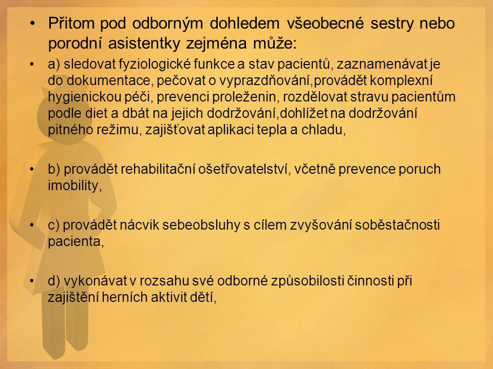 Přitom pod odborným dohledem všeobecné sestry nebo porodní asistentky zejména může: a) sledovat fyziologické funkce a stav pacientů, zaznamenávat je d