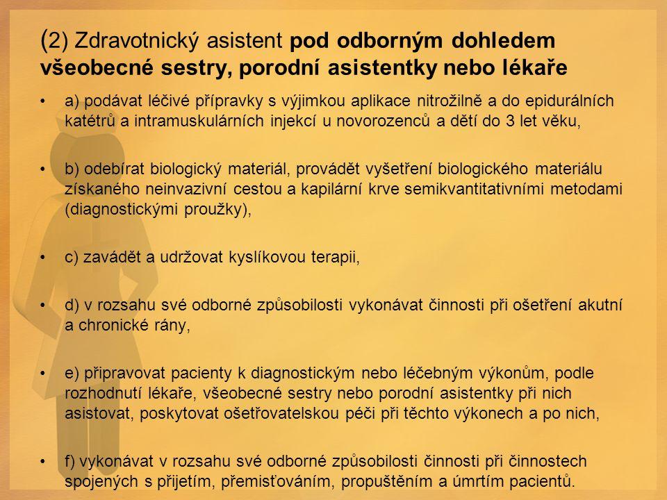 ( 2) Zdravotnický asistent pod odborným dohledem všeobecné sestry, porodní asistentky nebo lékaře a) podávat léčivé přípravky s výjimkou aplikace nitr