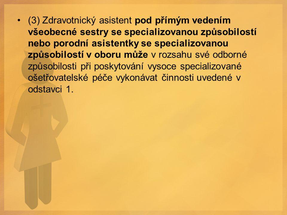 (3) Zdravotnický asistent pod přímým vedením všeobecné sestry se specializovanou způsobilostí nebo porodní asistentky se specializovanou způsobilostí