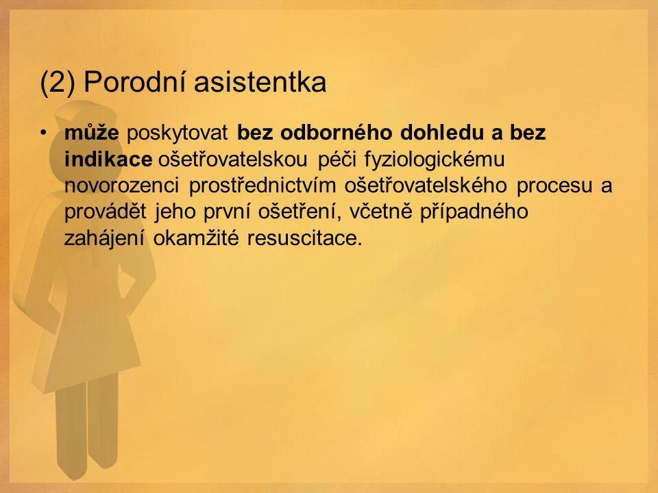 (2) Porodní asistentka může poskytovat bez odborného dohledu a bez indikace ošetřovatelskou péči fyziologickému novorozenci prostřednictvím ošetřovate