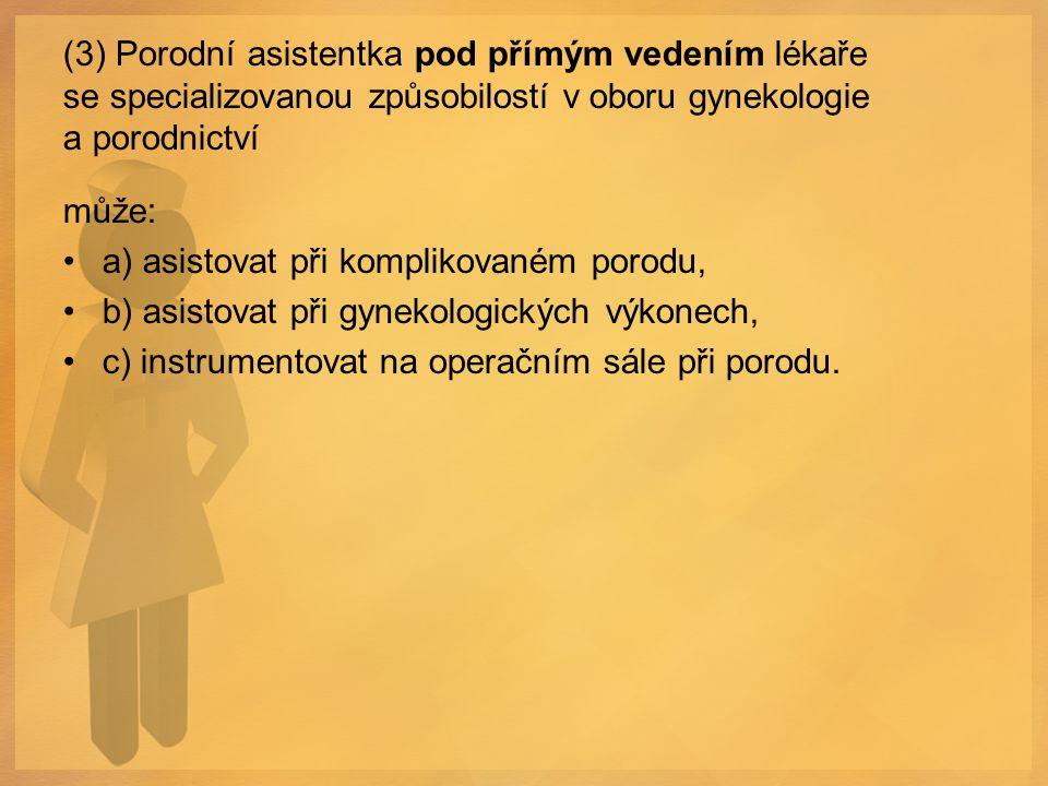 (3) Porodní asistentka pod přímým vedením lékaře se specializovanou způsobilostí v oboru gynekologie a porodnictví může: a) asistovat při komplikované