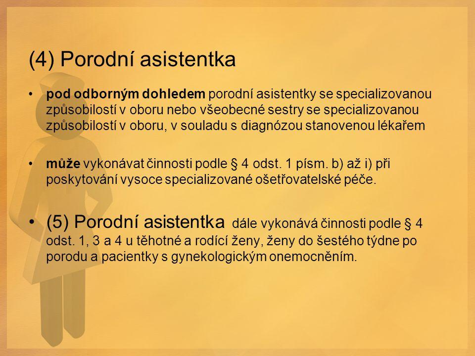 (4) Porodní asistentka pod odborným dohledem porodní asistentky se specializovanou způsobilostí v oboru nebo všeobecné sestry se specializovanou způso