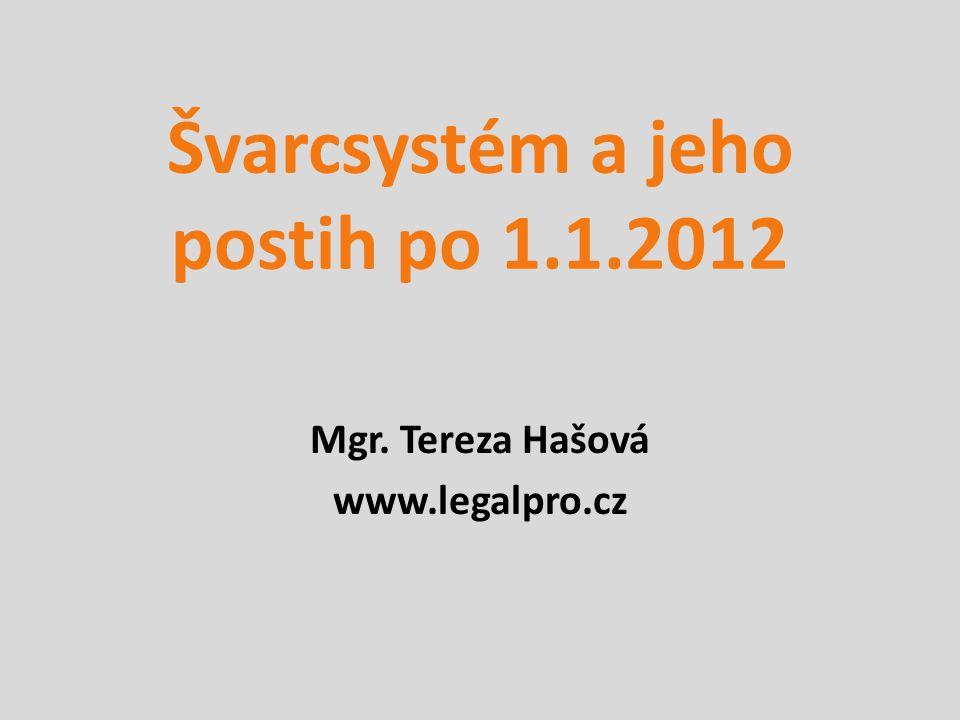 Švarcsystém a jeho postih po 1.1.2012 Mgr. Tereza Hašová www.legalpro.cz