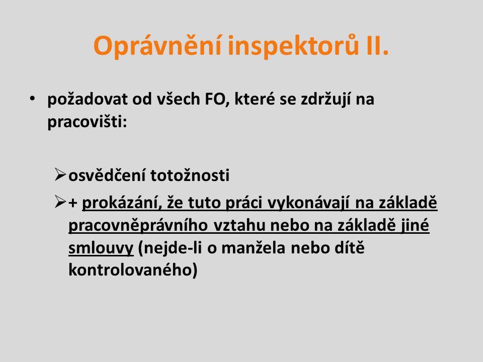 Oprávnění inspektorů II. požadovat od všech FO, které se zdržují na pracovišti:  osvědčení totožnosti  + prokázání, že tuto práci vykonávají na zákl