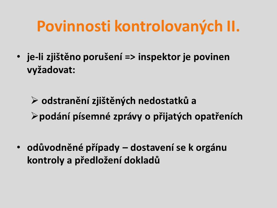 Povinnosti kontrolovaných II. je-li zjištěno porušení => inspektor je povinen vyžadovat:  odstranění zjištěných nedostatků a  podání písemné zprávy