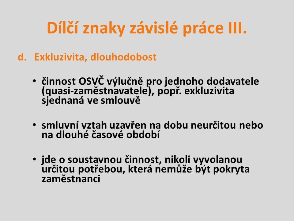 Dílčí znaky závislé práce III. d.Exkluzivita, dlouhodobost činnost OSVČ výlučně pro jednoho dodavatele (quasi-zaměstnavatele), popř. exkluzivita sjedn