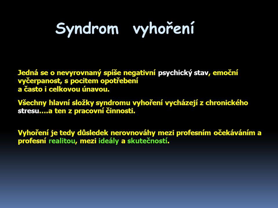 Jedná se o nevyrovnaný spíše negativní psychický stav, emoční vyčerpanost, s pocitem opotřebení a často i celkovou únavou.