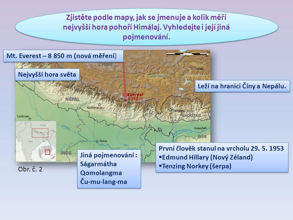 Zjistěte podle mapy, jak se jmenuje a kolik měří nejvyšší hora pohoří Himálaj. Vyhledejte i její jiná pojmenování. Mt. Everest – 8 850 m (nová měření)