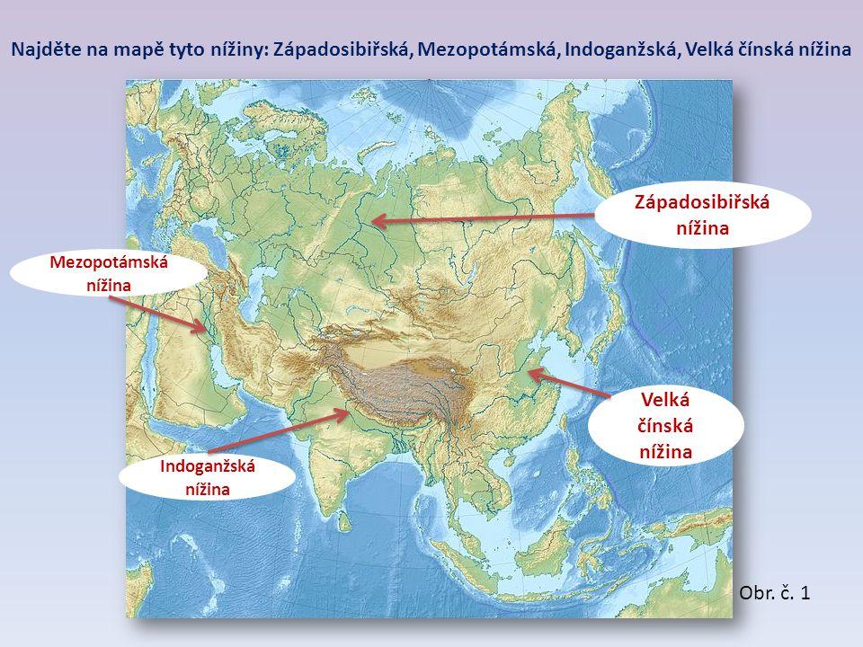 Najděte na mapě tyto nížiny: Západosibiřská, Mezopotámská, Indoganžská, Velká čínská nížina Mezopotámská nížina Indoganžská nížina Velká čínská nížina Západosibiřská nížina Obr.