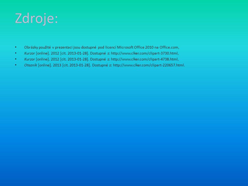 Zdroje: Obrázky použité v prezentaci jsou dostupné pod licencí Microsoft Office 2010 na Office.com, Kurzor [online]. 2012 [cit. 2013-01-28]. Dostupné