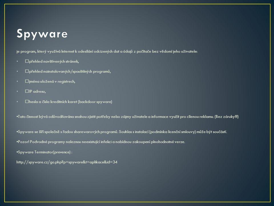 je program, který využívá Internet k odesílání odcizených dat a údajů z počítače bez vědomí jeho uživatele: přehled navštívených stránek, přehled nainstalovaných/spouštěných programů, jména uložená v registrech, IP adresu, hesla a čísla kreditních karet (backdoor spyware) Tato činnost bývá odůvodňována snahou zjistit potřeby nebo zájmy uživatele a informace využít pro cílenou reklamu.
