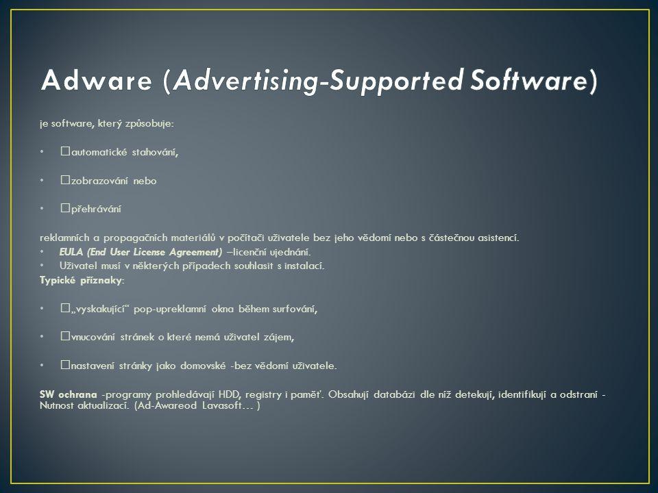je software, který způsobuje: automatické stahování, zobrazování nebo přehrávání reklamních a propagačních materiálů v počítači uživatele bez jeho vědomí nebo s částečnou asistencí.