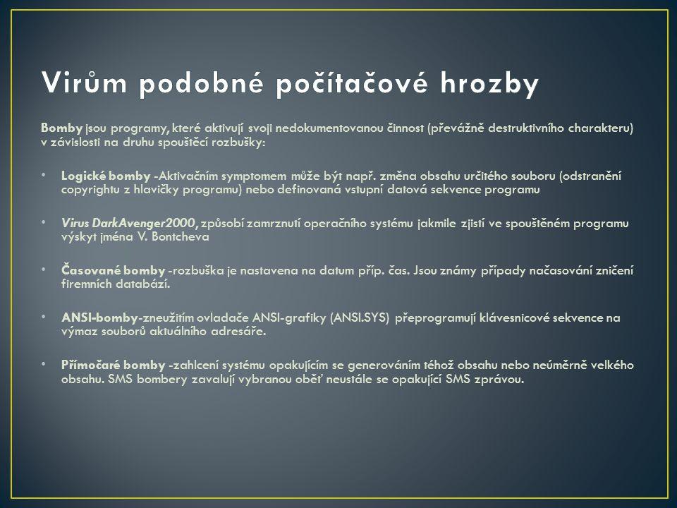 Bomby jsou programy, které aktivují svoji nedokumentovanou činnost (převážně destruktivního charakteru) v závislosti na druhu spouštěcí rozbušky: Logické bomby -Aktivačním symptomem může být např.