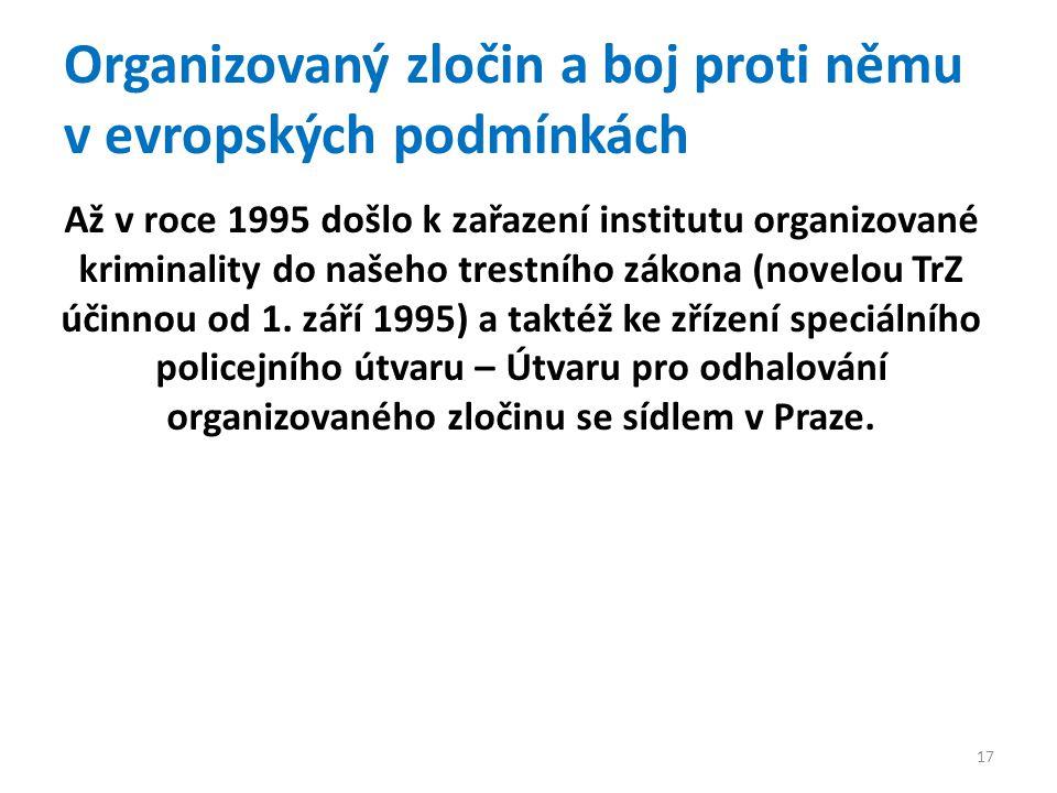 Organizovaný zločin a boj proti němu v evropských podmínkách Až v roce 1995 došlo k zařazení institutu organizované kriminality do našeho trestního zákona (novelou TrZ účinnou od 1.