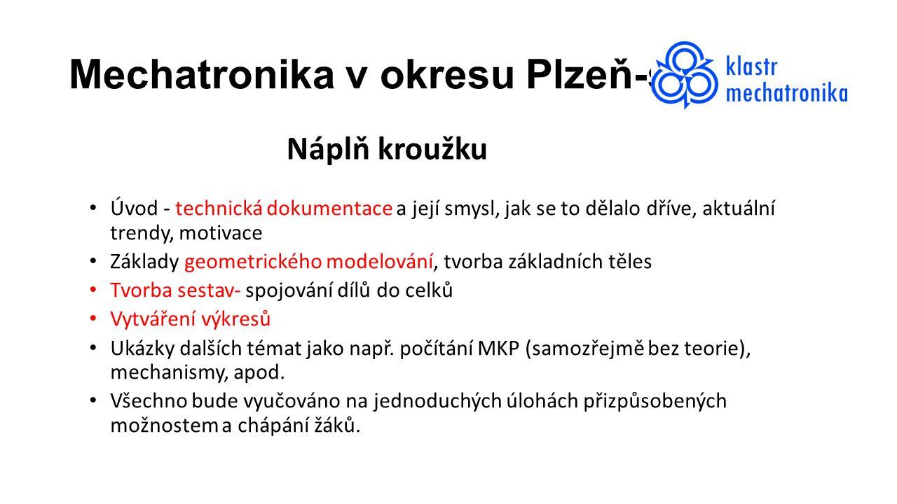 Mechatronika v okresu Plzeň-sever Úvod - technická dokumentace a její smysl, jak se to dělalo dříve, aktuální trendy, motivace Základy geometrického modelování, tvorba základních těles Tvorba sestav- spojování dílů do celků Vytváření výkresů Ukázky dalších témat jako např.