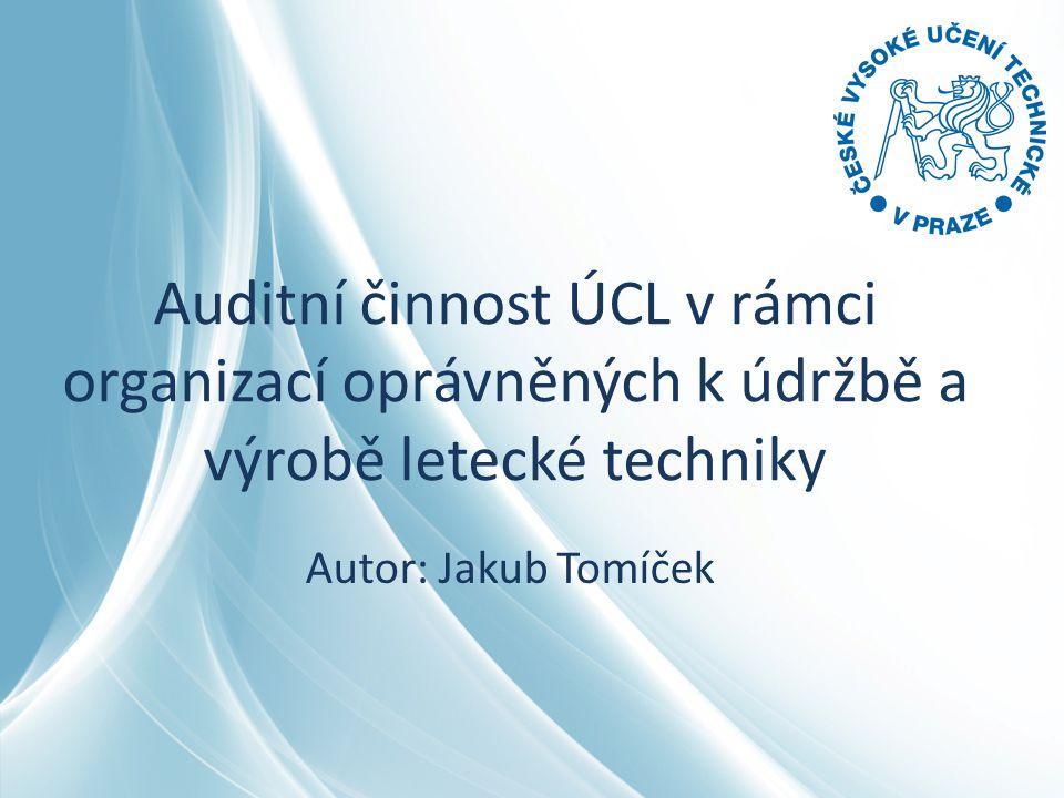 Auditní činnost ÚCL v rámci organizací oprávněných k údržbě a výrobě letecké techniky Autor: Jakub Tomíček