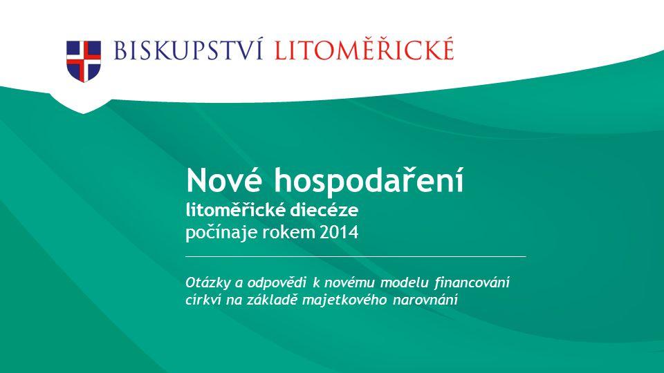 Nové hospodaření litoměřické diecéze počínaje rokem 2014 Otázky a odpovědi k novému modelu financování církví na základě majetkového narovnání