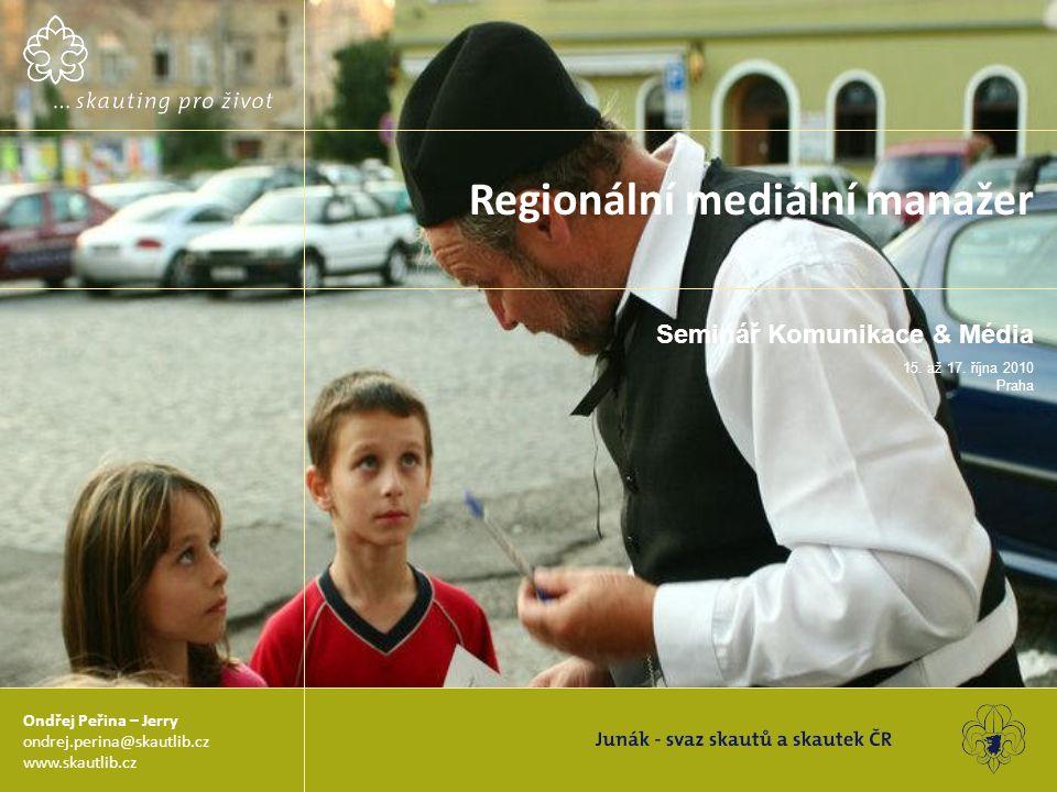Seminář Komunikace & Média 15. až 17. října 2010 Praha Regionální mediální manažer Ondřej Peřina – Jerry ondrej.perina@skautlib.cz www.skautlib.cz