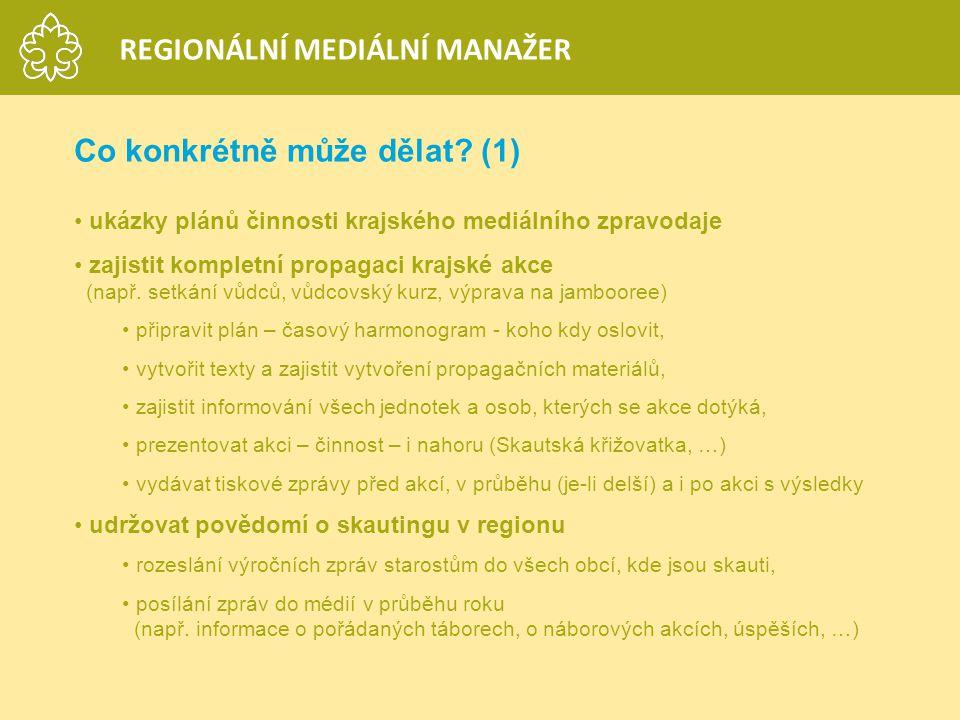 Co konkrétně může dělat? (1) ukázky plánů činnosti krajského mediálního zpravodaje zajistit kompletní propagaci krajské akce (např. setkání vůdců, vůd