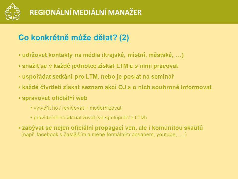 Co konkrétně může dělat? (2) udržovat kontakty na média (krajské, místní, městské, …) snažit se v každé jednotce získat LTM a s nimi pracovat uspořáda
