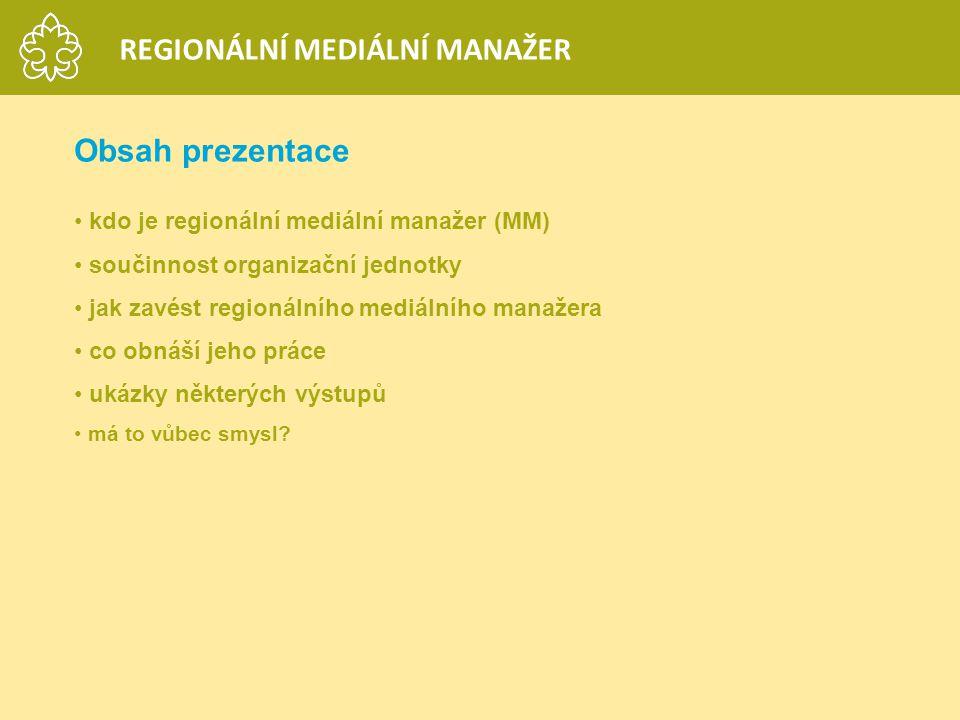 Obsah prezentace kdo je regionální mediální manažer (MM) součinnost organizační jednotky jak zavést regionálního mediálního manažera co obnáší jeho pr