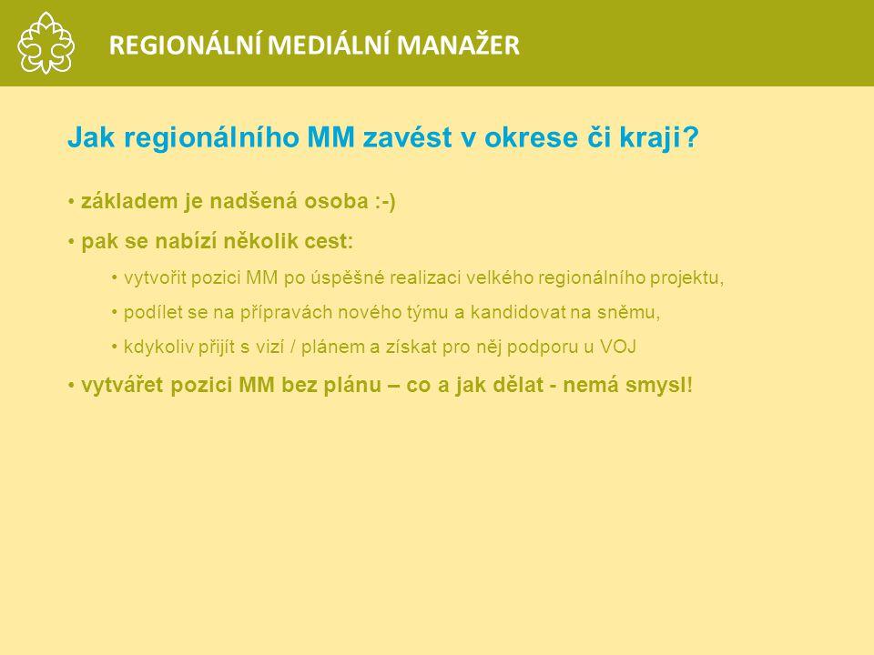 Jak regionálního MM zavést v okrese či kraji? základem je nadšená osoba :-) pak se nabízí několik cest: vytvořit pozici MM po úspěšné realizaci velkéh