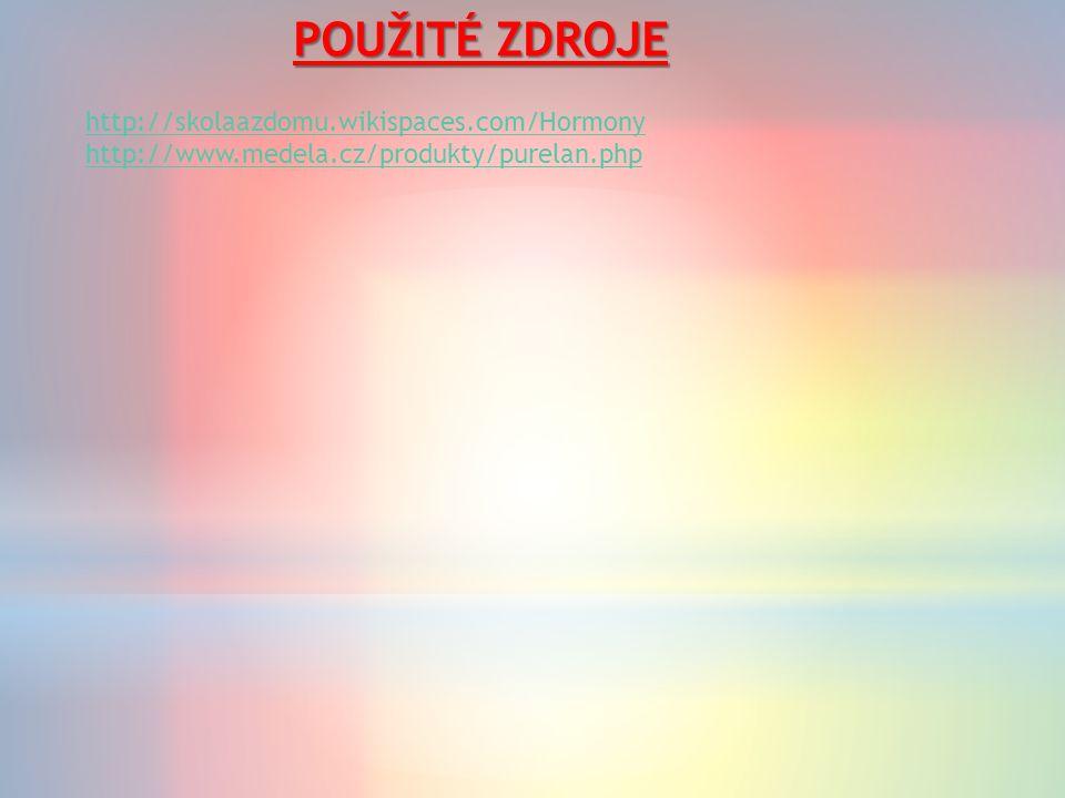 POUŽITÉ ZDROJE http://skolaazdomu.wikispaces.com/Hormony http://www.medela.cz/produkty/purelan.php