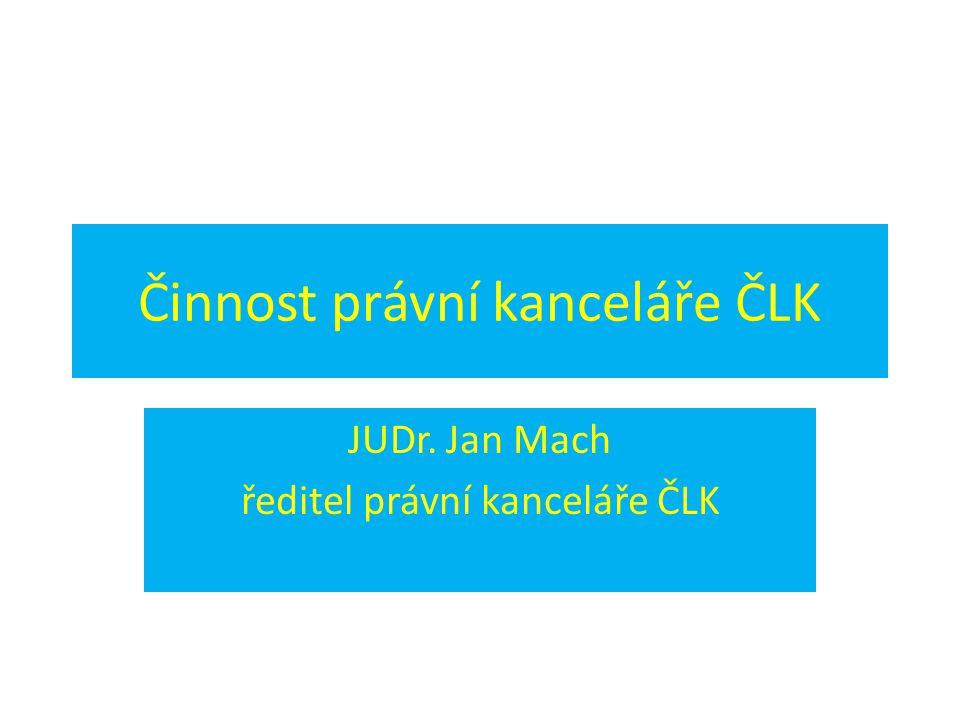 Činnost právní kanceláře ČLK JUDr. Jan Mach ředitel právní kanceláře ČLK