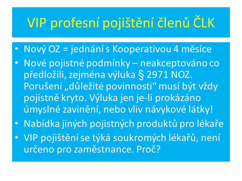 VIP profesní pojištění členů ČLK Nový OZ = jednání s Kooperativou 4 měsíce Nové pojistné podmínky – neakceptováno co předložili, zejména výluka § 2971