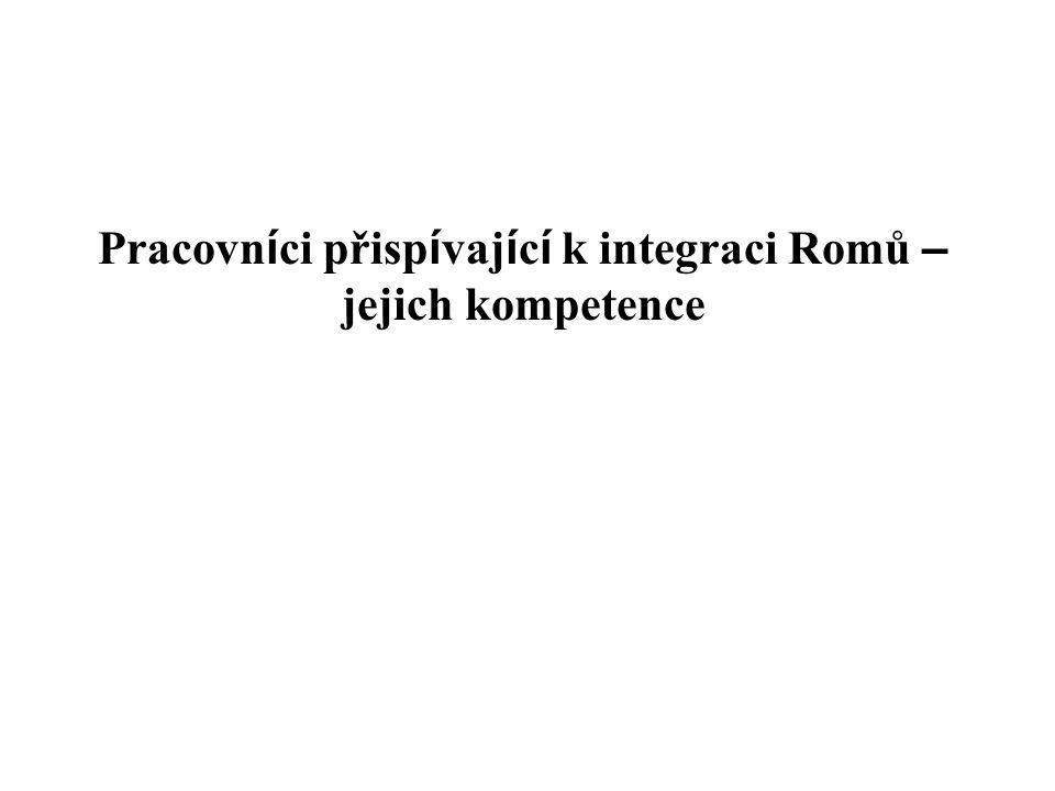 Pracovn í ci přisp í vaj í c í k integraci Romů – jejich kompetence