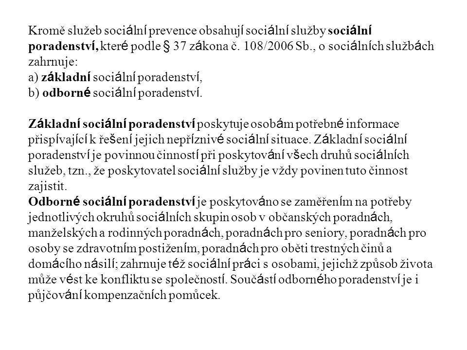Kromě služeb soci á ln í prevence obsahuj í soci á ln í služby soci á ln í poradenstv í, kter é podle § 37 z á kona č. 108/2006 Sb., o soci á ln í ch