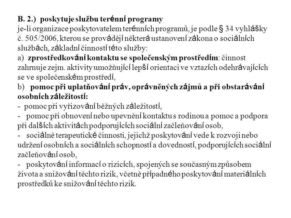 B. 2.) poskytuje službu ter é nn í programy je-li organizace poskytovatelem ter é nn í ch programů, je podle § 34 vyhl áš ky č. 505/2006, kterou se pr