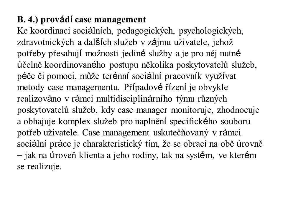 B. 4.) prov á d í case management Ke koordinaci soci á ln í ch, pedagogických, psychologických, zdravotnických a dal ší ch služeb v z á jmu uživatele,