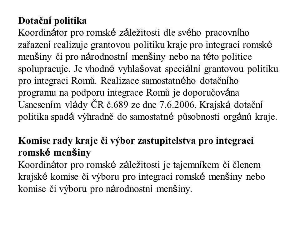Dotačn í politika Koordin á tor pro romsk é z á ležitosti dle sv é ho pracovn í ho zařazen í realizuje grantovou politiku kraje pro integraci romsk é
