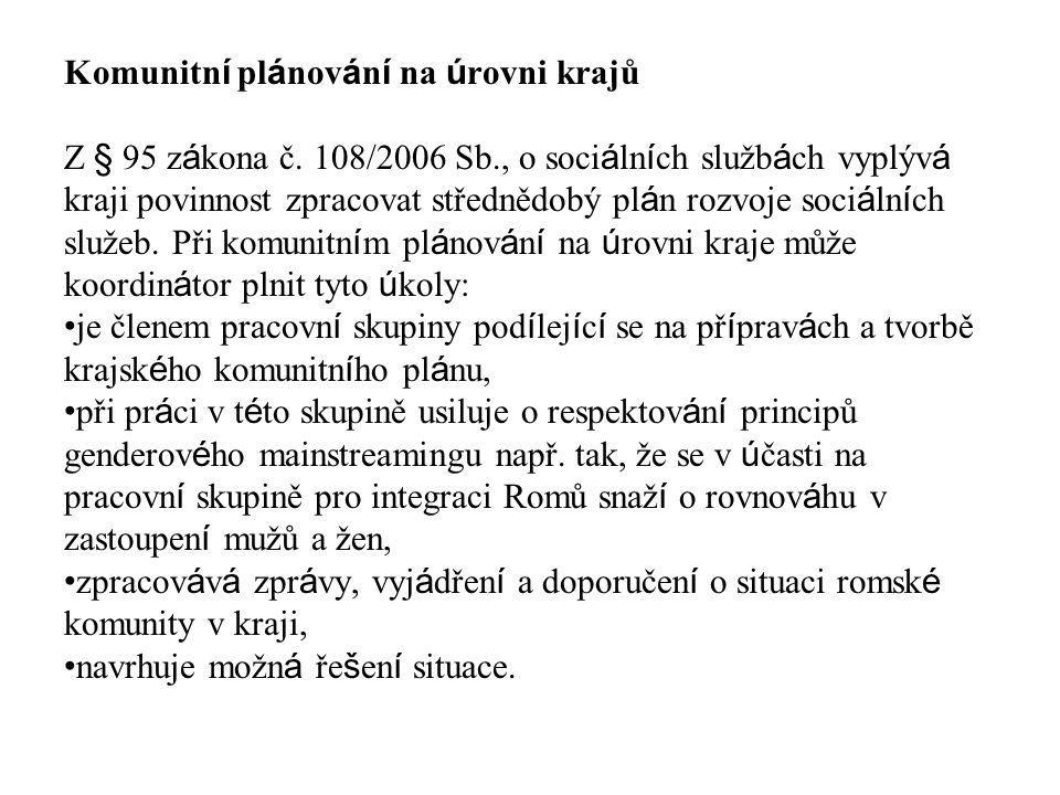 Komunitn í pl á nov á n í na ú rovni krajů Z § 95 z á kona č. 108/2006 Sb., o soci á ln í ch služb á ch vyplýv á kraji povinnost zpracovat střednědobý