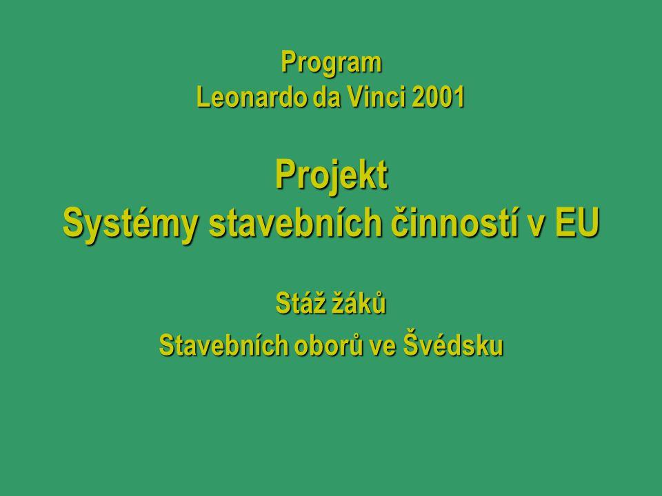 Program Leonardo da Vinci 2001 Projekt Systémy stavebních činností v EU Stáž žáků Stavebních oborů ve Švédsku
