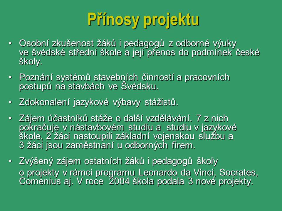 Přínosy projektu Osobní zkušenost žáků i pedagogů z odborné výuky ve švédské střední škole a její přenos do podmínek české školy.Osobní zkušenost žáků