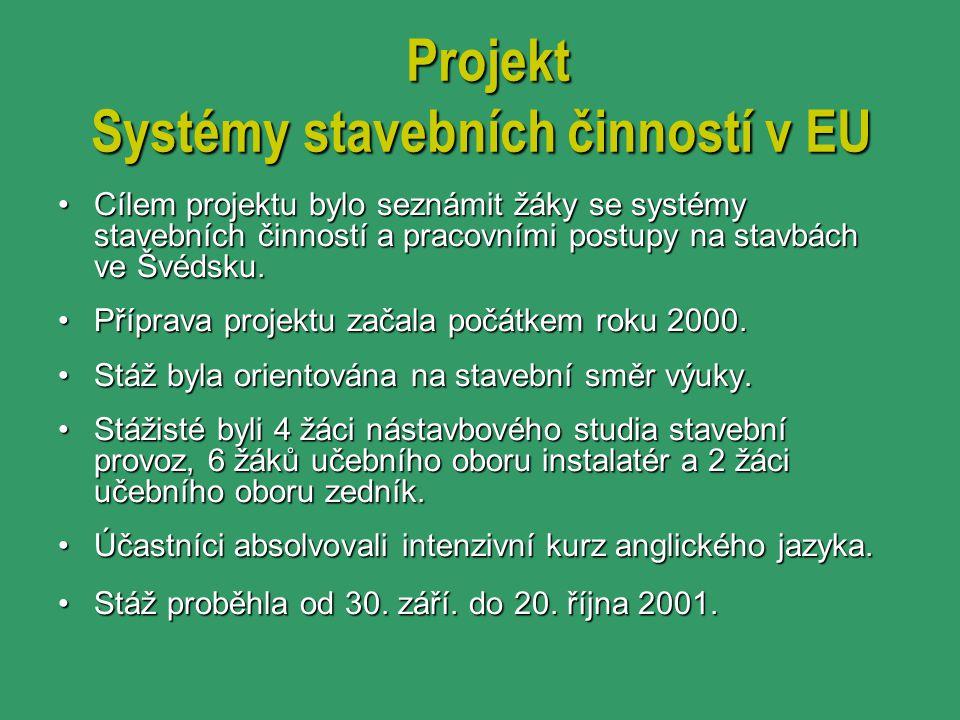 Projekt Systémy stavebních činností v EU Cílem projektu bylo seznámit žáky se systémy stavebních činností a pracovními postupy na stavbách ve Švédsku.