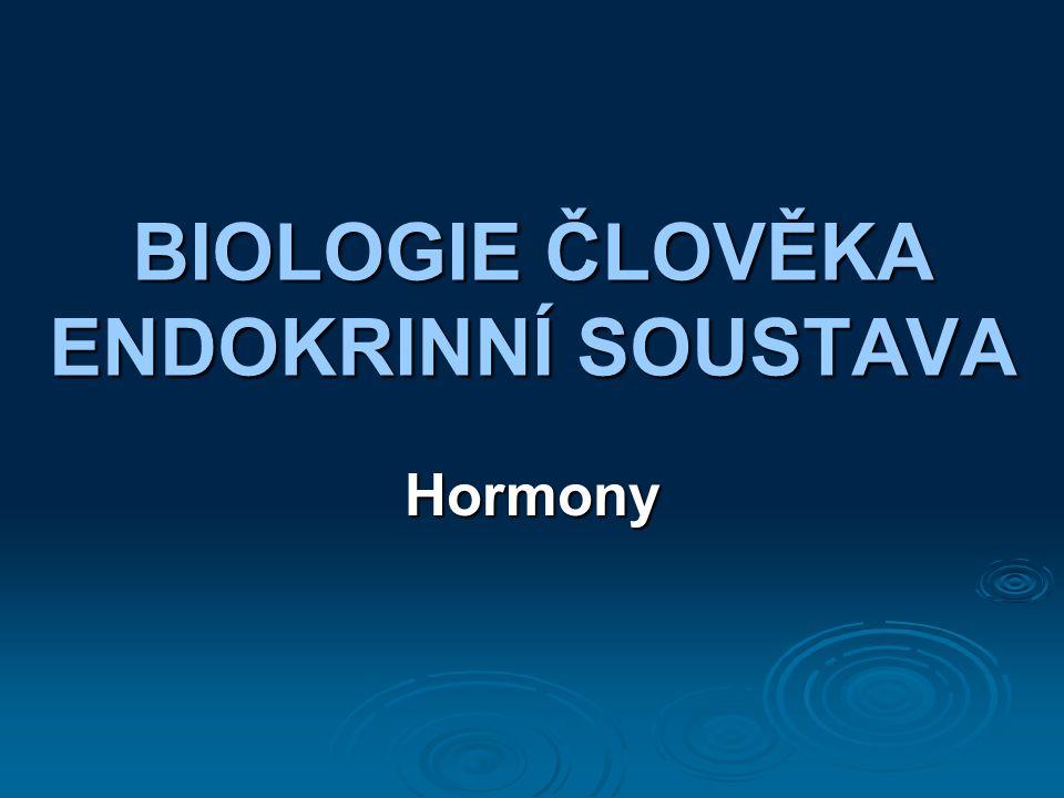 BIOLOGIE ČLOVĚKA ENDOKRINNÍ SOUSTAVA Hormony