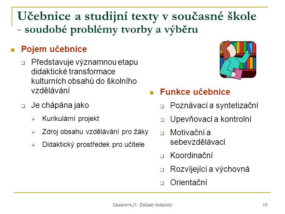 Mazáčová,N.: Základy didaktiky Učebnice a studijní texty v současné škole - soudobé problémy tvorby a výběru Pojem učebnice  Představuje významnou et