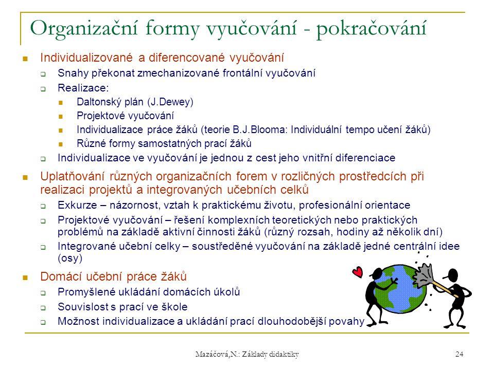 Mazáčová,N.: Základy didaktiky Organizační formy vyučování - pokračování Individualizované a diferencované vyučování  Snahy překonat zmechanizované f