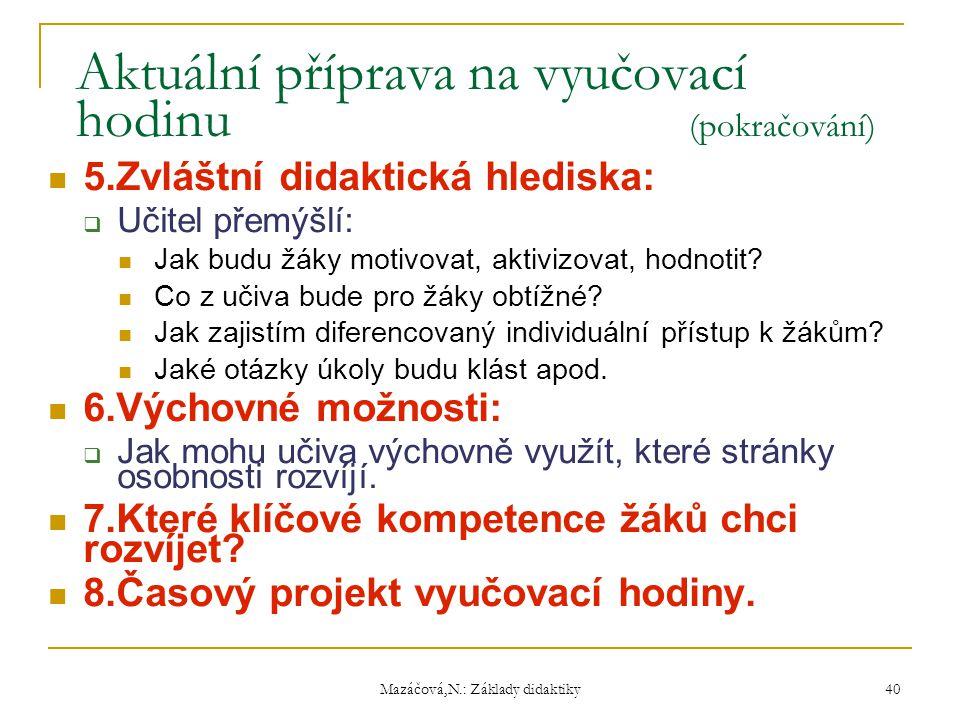 Mazáčová,N.: Základy didaktiky Aktuální příprava na vyučovací hodinu (pokračování) 5.Zvláštní didaktická hlediska:  Učitel přemýšlí: Jak budu žáky mo