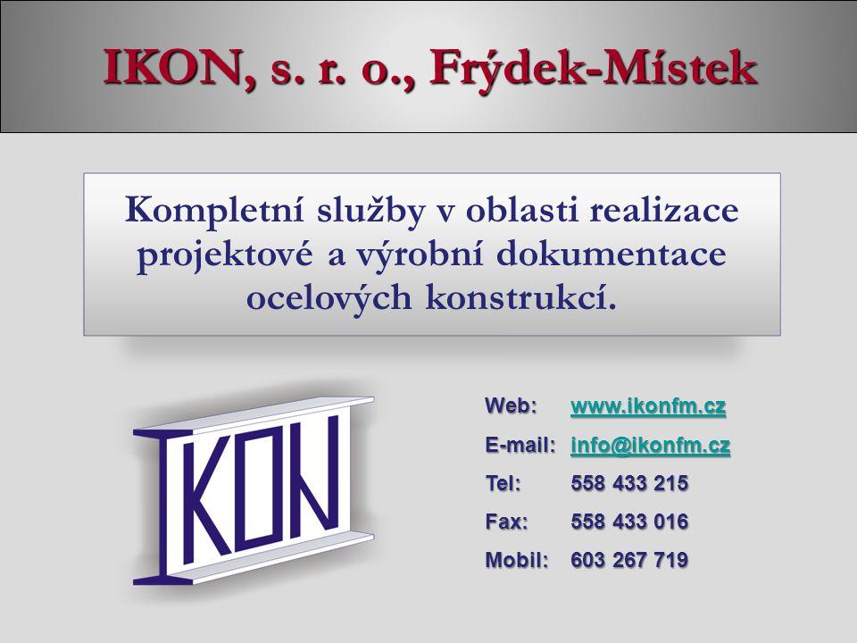 IKON, s. r. o., Frýdek-Místek Web:www.ikonfm.cz www.ikonfm.cz E-mail:info@ikonfm.cz info@ikonfm.cz Tel:558 433 215 Fax:558 433 016 Mobil:603 267 719 K