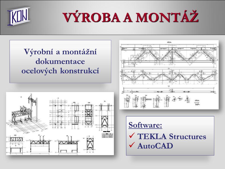 VÝROBA A MONTÁŽ Software: TEKLA Structures AutoCAD Výrobní a montážní dokumentace ocelových konstrukcí