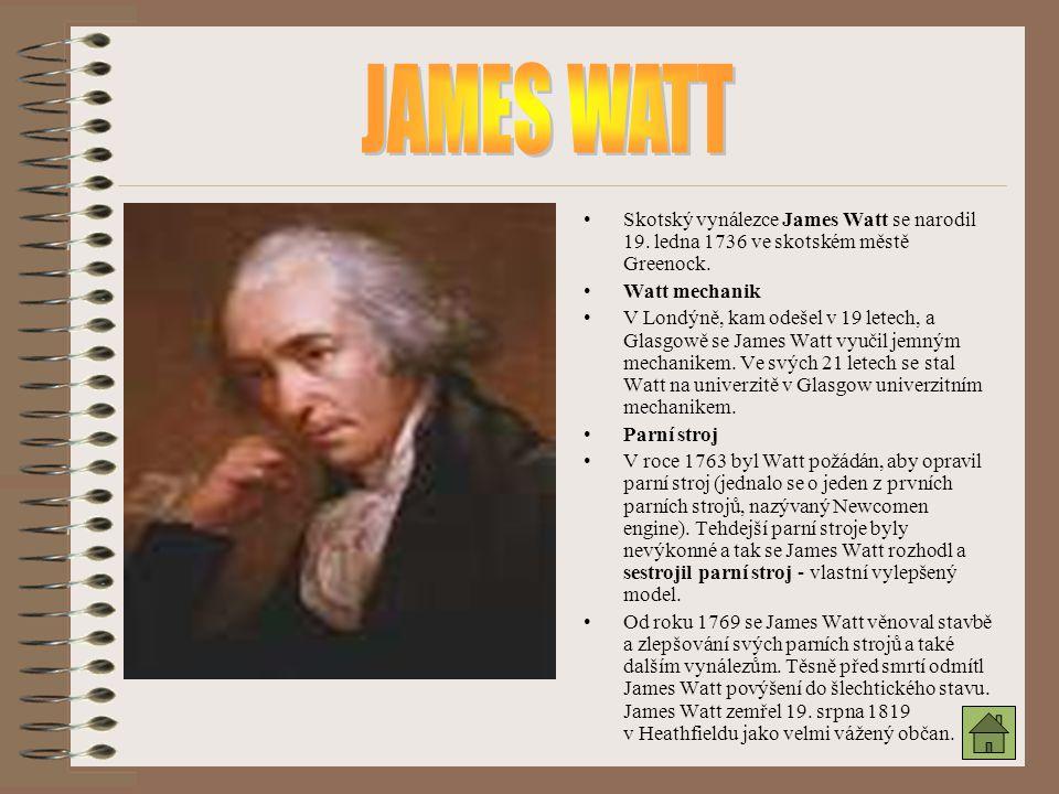Skotský vynálezce James Watt se narodil 19. ledna 1736 ve skotském městě Greenock. Watt mechanik V Londýně, kam odešel v 19 letech, a Glasgowě se Jame