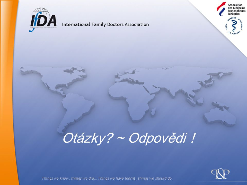 Things we knew, things we did… Things we have learnt, things we should do Otázky? ~ Odpovědi !